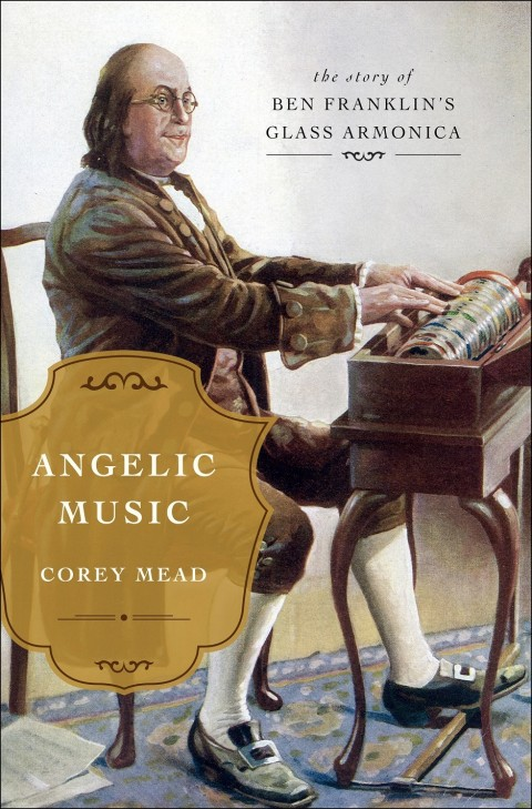 Benjamin Franklin and his glass harmonica from the cover of the book, Angelic Music
